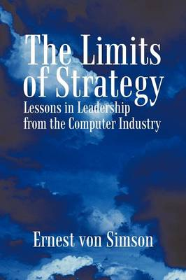 The Limits of Strategy: Lessons in Leadership from the Computer Industry