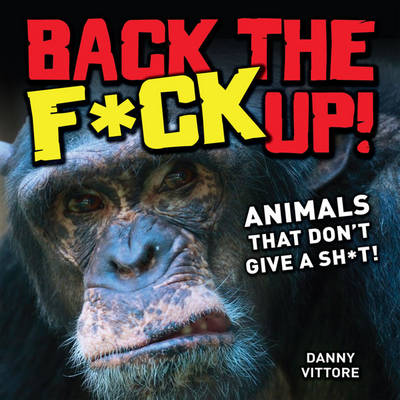 Back the F*ck Up!: Animals That Don't Give a Sh*t