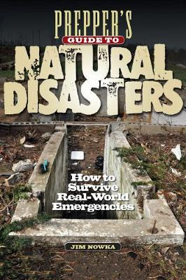 Prepper's Guide to Natural Disasters: How to Survive Real-World Emergencies