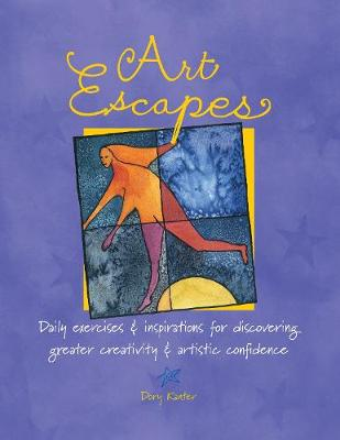 Art Escapes: Daily Exercises and Inspirations for Discovering Greater Creativity and Artistic Confidence