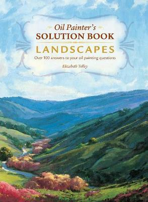 Oil Painter's Solution Book - Landscapes: Over 100 Answers and Landscape Painting Tips