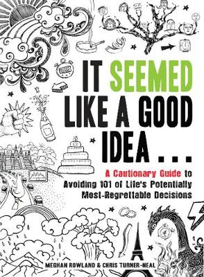 It Seemed Like a Good Idea...: A Cautionary Guide to Avoiding 101 of Life's Potentially Most-Regrettable Decisions