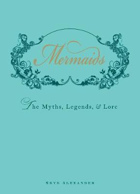 Mermaids: The Myths, Legends, and Lore