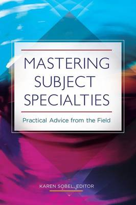 Mastering Subject Specialties: Practical Advice from the Field