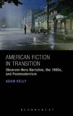 American Fiction in Transition: Observer-Hero Narrative, the 1990s, and Postmodernism