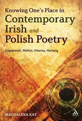 Knowing One's Place in Contemporary Irish and Polish Poetry: Zagajewski, Mahon, Heaney, Hartwig
