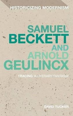 Samuel Beckett and Arnold Geulincx: Tracing 'a Literary Fantasia'