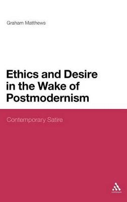 Ethics and Desire in the Wake of Postmodernism: Contemporary Satire