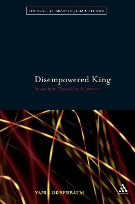 Disempowered King: Monarchy in Classical Jewish Literature