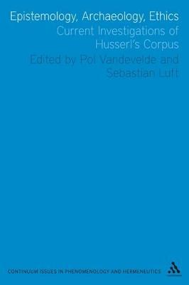 Epistemology, Archaeology, Ethics: Current Investigations of Husserl's Corpus
