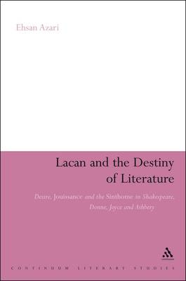 Lacan and the Destiny of Literature: Desire, Jouissance and the Sinthome in Shakespeare, Donne, Joyce and Ashbery