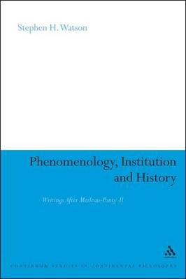 Phenomenology, Institution and History: Writings After Merleau-Ponty II