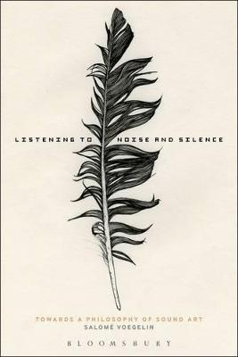 Listening to Noise and Silence: Toward a Philosophy of Sound Art