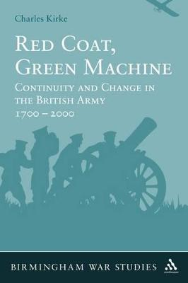 Red Coat, Green Machine: Continuity in Change in the British Army 1700 to 2000