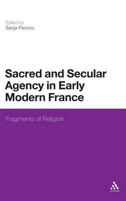 Sacred and Secular Agency in Early Modern France: Fragments of Religion
