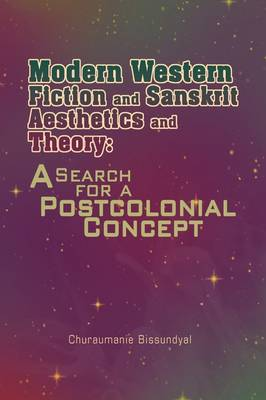 Modern Western Fiction and Sanskrit Aesthetics and Theory: A Search for a Postcolonial Concept