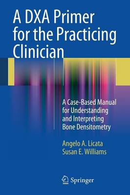 A DXA Primer for the Practicing Clinician: A Case-Based Manual for Understanding and Interpreting Bone Densitometry