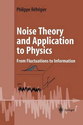 Noise Theory and Application to Physics: From Fluctuations to Information