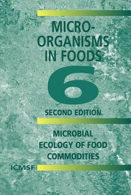 Microorganisms in Foods: Microbial Ecology of Food Commodities: Bk. 6