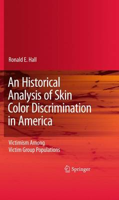 An Historical Analysis of Skin Color Discrimination in America: Victimism Among Victim Group Populations