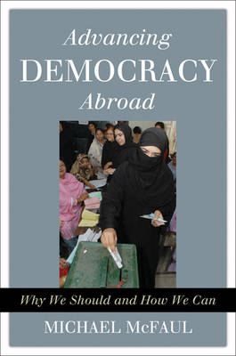 Advancing Democracy Abroad: Why We Should and How We Can