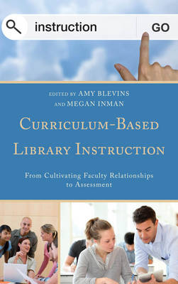 Curriculum-Based Library Instruction: From Cultivating Faculty Relationships to Assessment
