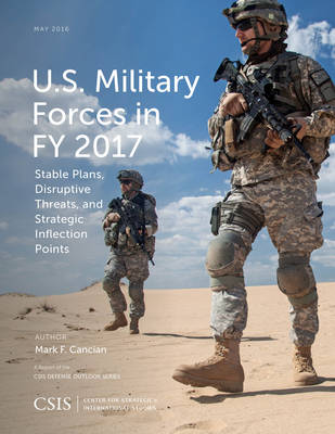 U.S. Military Forces in FY 2017: Stable Plans, Disruptive Threats, and Strategic Inflection Points