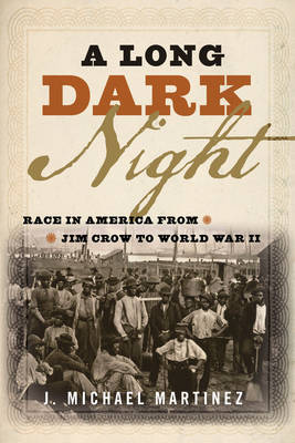 A Long Dark Night: Race in America from Jim Crow to World War II