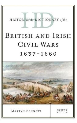 Historical Dictionary of the British and Irish Civil Wars 1637-1660