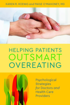 Helping Patients Outsmart Overeating: Psychological Strategies for Doctors and Health Care Providers