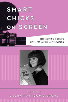 Smart Chicks on Screen: Representing Women's Intellect in Film and Television