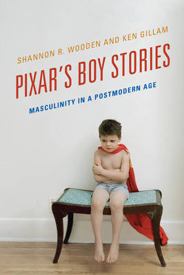Pixar's Boy Stories: Masculinity in a Postmodern Age