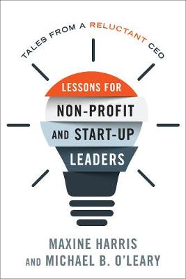 Lessons for Non-Profit and Start-Up Leaders: Tales from a Reluctant CEO