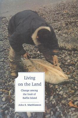Living on the Land: Change Among the Inuit of Baffin Island