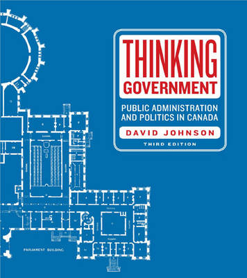 Thinking Government: Public Administration and Politics in Canada