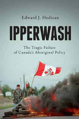 Ipperwash: The Tragic Failure of Canada's Aboriginal Policy