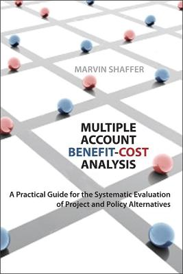 Multiple Account Benefit-Cost Analysis: A Practical Guide for the Systematic Evaluation of Project and Policy Alternatives