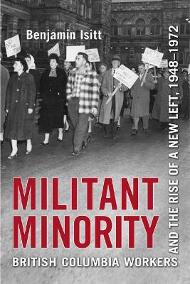 Militant Minority: British Columbia Workers and the Rise of a New Left, 1948-1972