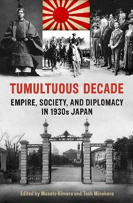 Tumultuous Decade: Empire, Society, and Diplomacy in 1930s Japan