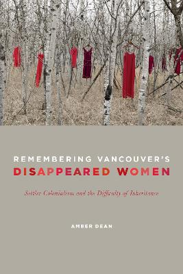 Remembering Vancouver's Disappeared Women: Settler Colonialism and the Difficulty of Inheritance