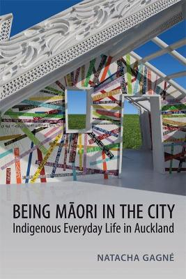 Being Maori in the City: Indigenous Everyday Life in Auckland