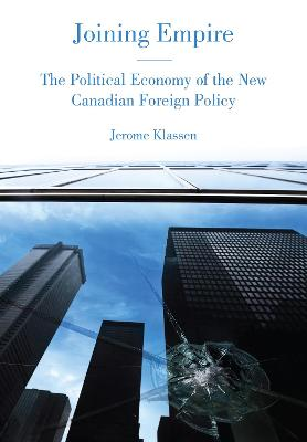 Joining Empire: The Political Economy of the New Canadian Foreign Policy