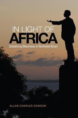 In Light of Africa: Globalizing Blackness in Northeast Brazil