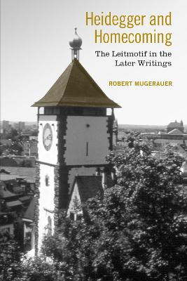 Heidegger and Homecoming: The Leitmotif in the Later Writings