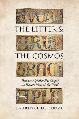 The Letter and the Cosmos: How the Alphabet Has Shaped the Western View of the World