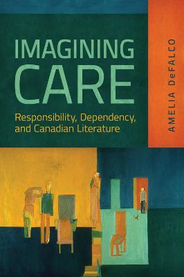 Imagining Care: Responsibility, Dependency, and Canadian Literature