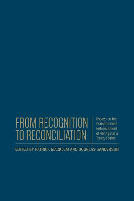 From Recognition to Reconciliation: Essays on the Constitutional Entrenchment of Aboriginal and Treaty Rights