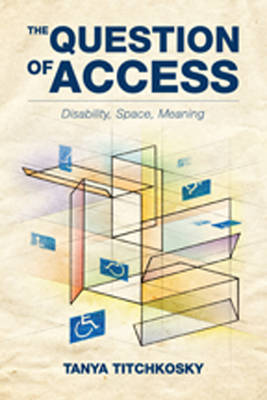 The Question of Access: Disability, Space, Meaning