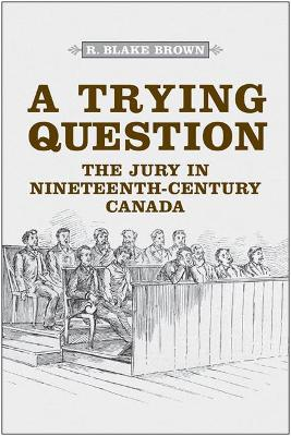 A Trying Question: The Jury in Nineteenth-Century Canada