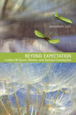Beyond Expectation: Lesbian/Bi/Queer Women and Assisted Conception